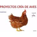 Aprenda Cria Y Produccion De Gallinas Ponedoras + Pollos