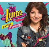 Soy Luna - La Vida Es Un Sueño (musica Temp 1 - 2 Y Nueva)