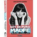 Soy De Pura Madre - Ana Maria Simón Pdf