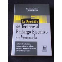 La Oposicion A Terceros Al Embargo Ejecutivo En Venezuela G