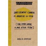 Uno Siempre Cambia Al Amor De Su Vida - Amalia Andrade Pdf