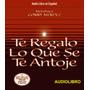 Audio Libro Te Regalo Lo Que Se Te Antoje. Envio Gratis