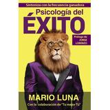 Psicologia Del Éxito - Mario Luna - Pdf De Alta Calidad
