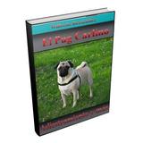 Libro Electrónico El   Pug Carlino Adiestramiento Y Mas