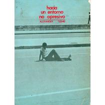 Hacia Un Entorno No Opresivo Autor: Alexander Tzonis