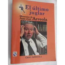 El Ultimo Juglar Memorias De Juan Jose Arreola Nuevo