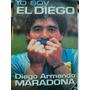 Yo Soy El Diego. Diego Armando Maradona