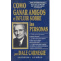 Como Ganar Amigos E Influir Sobre Las Personas, D. Carnegie