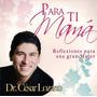 Para Ti Mamá, Dr. César Lozano