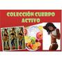 Colección Cuerpo Activo - Ejercicios, Dietas Y Mucho Más!