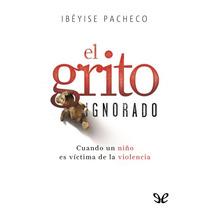 El Grito Ignorado - Ybéyise Pacheco - Ebook Libro Epud