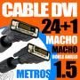 Cable Dvi 24+1 Macho Macho De 1.5 Mts