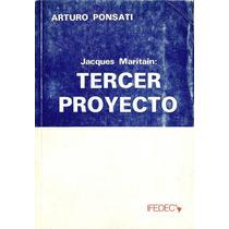 Jacques Maritain: Tercer Proyecto. Arturo Ponsati