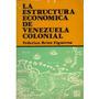 Libro, La Estructura Economica De Venezuela Colonial Brito F