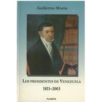 Libro, Los Presidentes De Venezuela 1811-2003 De G. Morón.