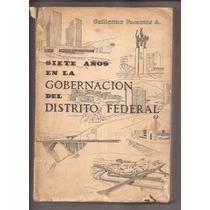 Siete Años En La Gobernación Del Distrito Federal. Guillermo