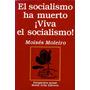 El Socialismo Ha Muerto. Viva El Socialismo