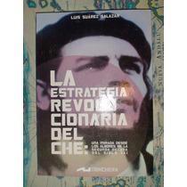 La Estrategia Revolucionaria Del Che - Luis Suarez Salazar