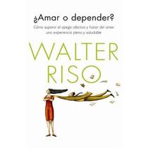 Libro ¡amar O Depender? De Walter Risso (fisico)
