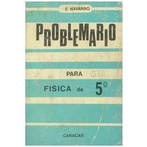 Libro, Problemario De Fisica Para 5 Año De E. Navarro.