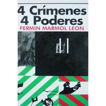 Libro, Cuatro Crimenes Cuatro Poderes De Fermin Marmol Leon.