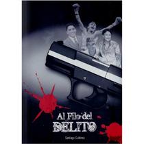 Libro, Al Filo Del Delito De Santiago Gutiérrez.