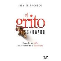 El Grito Ignorado Ibeyise Pacheco Libro Pdf