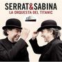 Serrat Y Sabina - Orquesta Del Titanic Cd Original E Import