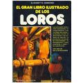 El Gran Libro Ilustrado De Los Loros De Elisabetta Gismondi.