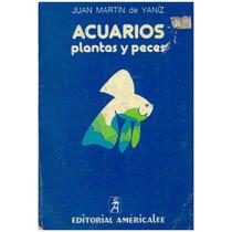 Libro, Acuarios Plantas Y Peces De Juan Martín De Yaníz.