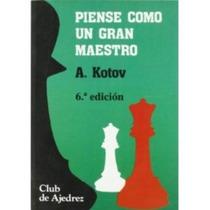 Ajedrez, Piense Como Un Gran Maestro De Alexander Kotov.